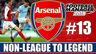 Non-League to Legend FM18 | ARSENAL | Part 13 | MAN CITY | Football Manager 2018