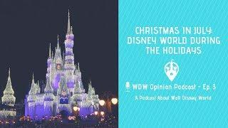 Holidays at Walt Disney World | WDW Opinion Podcast Ep. 3