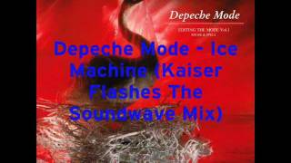 Depeche Mode - Ice Machine (Kaiser Flashes The Soundwave Mix)