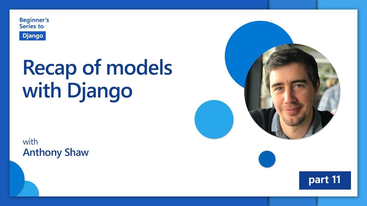 Recap of models with Django | Beginner's Series to: Django