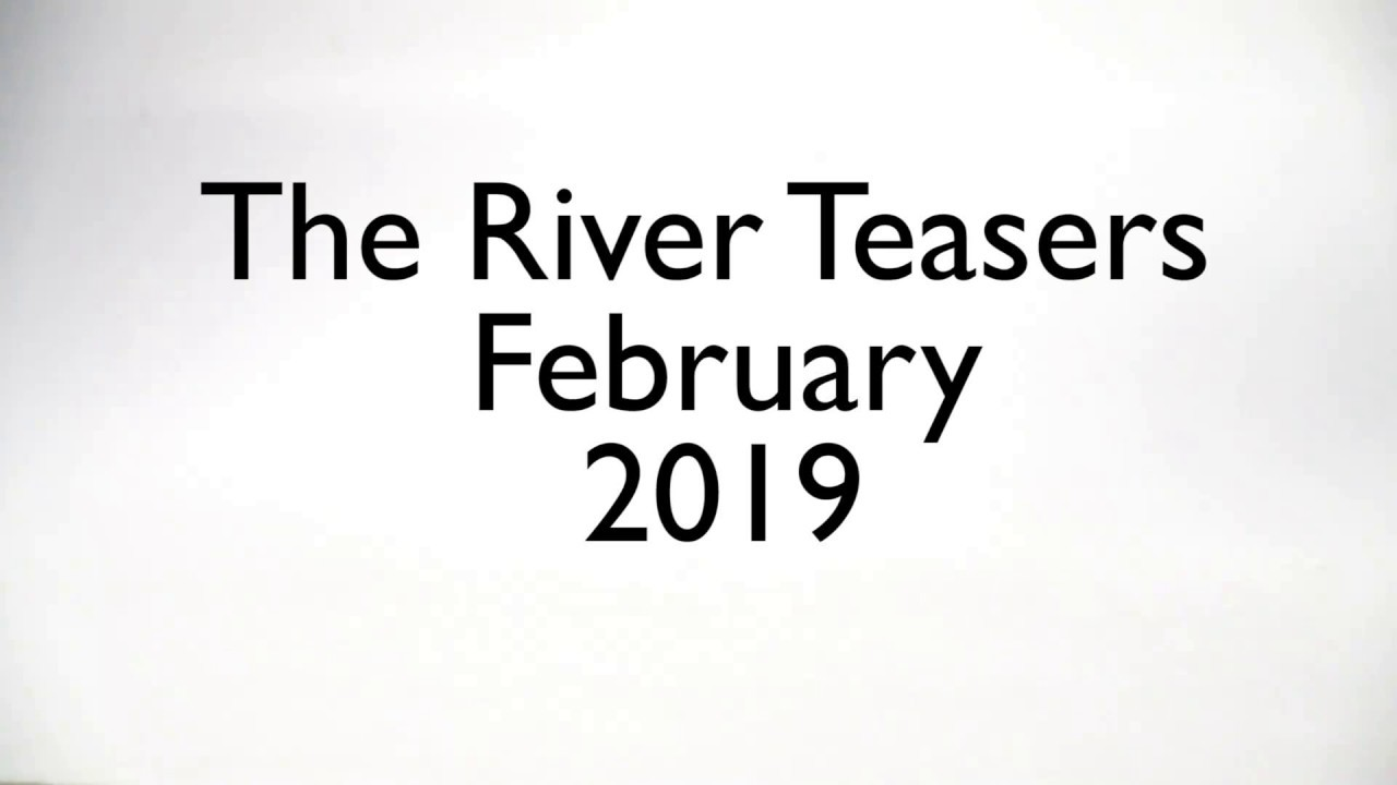 The River teasers February 2019