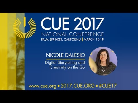 CUE 2017 National Conference- Nicole Dalesio- Digital Storytelling and Creativity on the Go