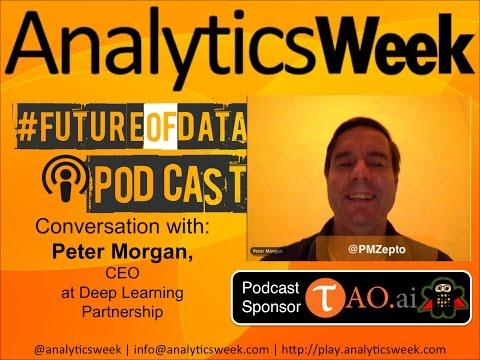 #FutureOfData Podcast: Peter Morgan, CEO, Deep Learning Partnership