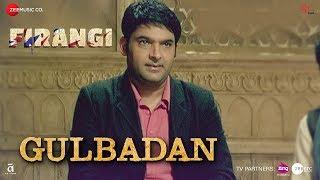 Gulbadan , Firangi , Kapil Sharma & Maryam Zakaria , Mamta Sharma Full Lyrical Song