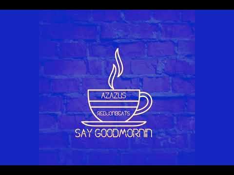 Azazus - Say GoodMornin [Clean Version] Prod. By Red Jon Beats