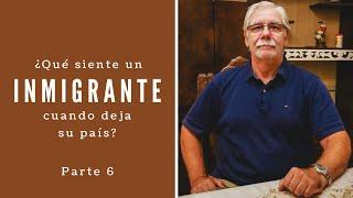 ¿quÉ Siente Un Inmigrante Cuando Deja Su PaÍs? | Historia De Daniel - Parte 6