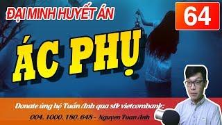 ĐẠI MINH HUYẾT ÁN TẬP 64-ÁC PHỤ-TRUYỆN TRINH THÁM MC TUẤN ANH