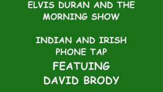 IRISH AND INDIAN ELVIS DURAN PHONE TAP BY DAVID BRODY (ME)!