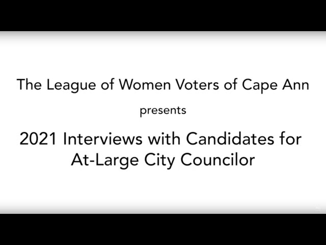 League of Women Voters — 2021 Interviews with Candidates for Gloucester At-Large Councilors