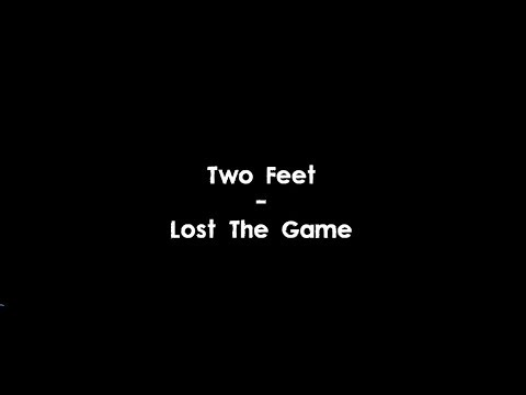 Two Feet - Lost The Game (Lyrics) HQ