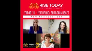 RISE TODAY INSPIRATIONAL PODCAST   EPISODE 11   GET TO KNOW SHARON MUSCET