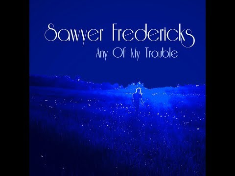 Sawyer Fredericks- Any of My Trouble- Lyric Video