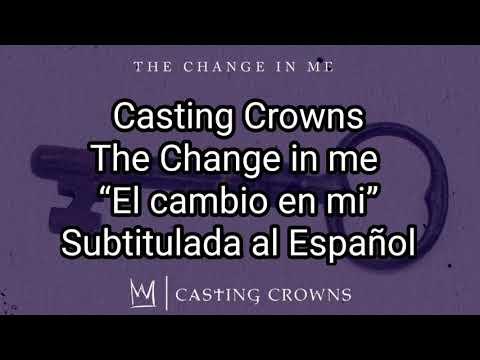 Casting Crowns (The Change In Me) Subtitulada Al Español
