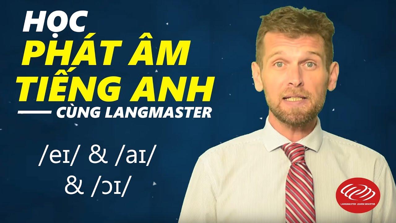 Học phát âm tiếng Anh cùng Langmaster: /eɪ/ /aɪ/ & /ɔɪ/ [Phát âm tiếng Anh chuẩn #2]