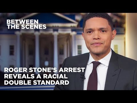 Roger Stone's Arrest Reveals a Racial Double Standard - Between the Scenes | The Daily Show