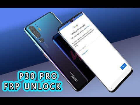 The Latest 08.2019 Huawei P30 PRO Remove FRP Google account One and only solution