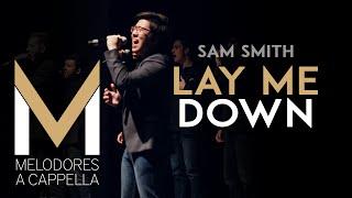 Lay Me Down (Sam Smith Cover) - Vanderbilt Melodores A Cappella - Meloroo 2015