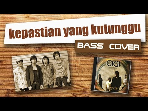 Gigi - Kepastian Yang Kutunggu [Bass Cover]