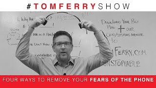 4 Ways to Remove Your Fear of the Phone| #TomFerryShow Episode 42
