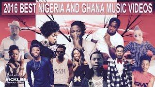 2016 BEST GHANA NIGERIA MUSIC VIDEOS