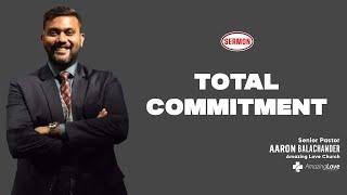 Total Commitment by Pastor Aaron Balachander