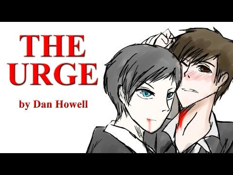 The Urge - A Dan and Phil Fan Fiction by Dan Howell