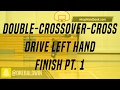 Double-Crossover-Cross Drive Left Hand Finish Pt. 1