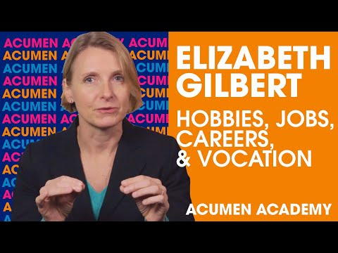 Elizabeth Gilbert on Distinguishing Between Hobbies, Jobs, Careers, & Vocation | +Acumen