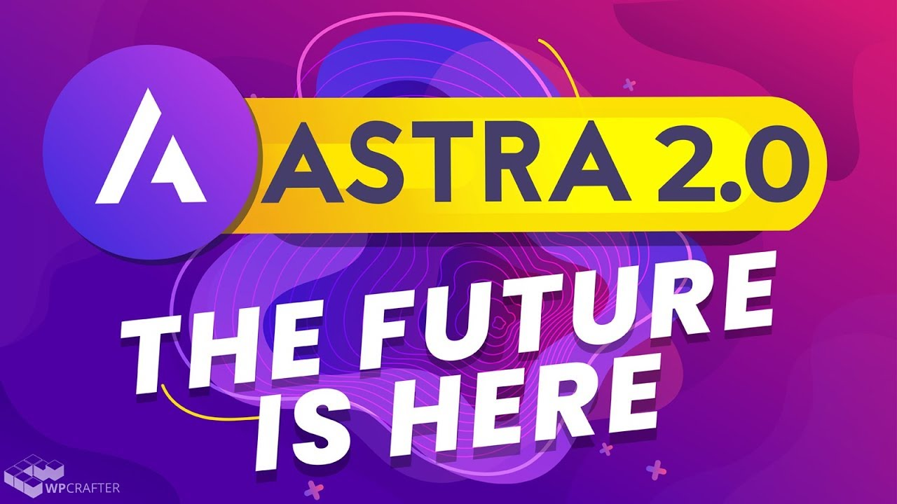 Astra 2.0 - Fast Is More Than Just Website Speed,  Make WordPress Websites Faster Than Ever!