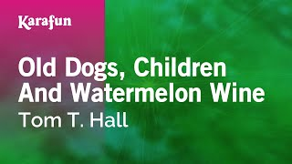 Karaoke Old Dogs, Children And Watermelon Wine - Tom T. Hall *