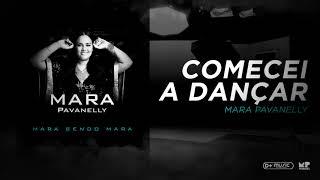 Mara Pavanelly - Comecei a Dançar (Mara Sendo Mara)