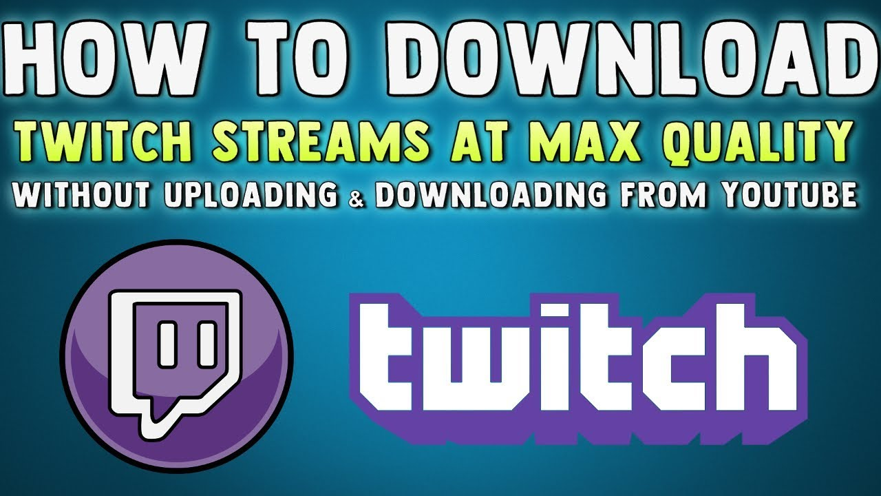HOW TO DOWNLOAD TWITCH STREAMS AT MAX QUALITY - How to Download Streams  without Uploading to Youtube
