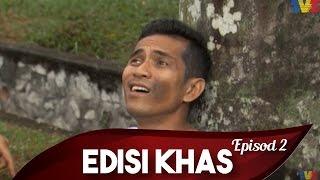 Edisi Khas | Episod 2