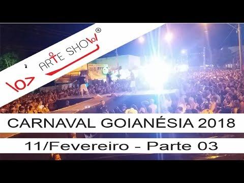 Carnaval Goianésia 2018 (11-Fevereiro)(Parte 03) - ARTE SHOW