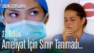 Zenan ameliyata girmek için sınır tanımadı - Doktorlar 27. Bölüm