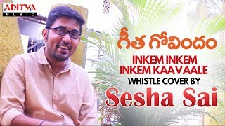 Inkem Inkem Inkem Kaavaale Whistle Cover by Sesha Sai   Geetha Govindam Songs