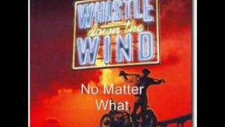Whistle Down the Wind, No Matter What