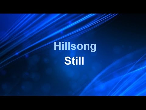 Still - Hillsong (lyrics on screen) HD