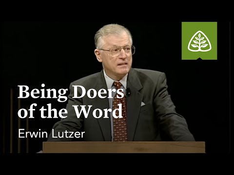 Erwin W. Lutzer: Being Doers of the Word