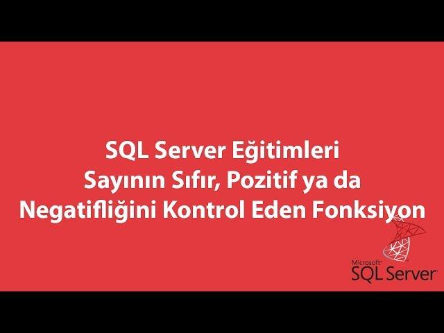 SQL Server'da Sayının Sıfır, Pozitif ya da Negatifliğini Kontrol Eden Fonksiyon