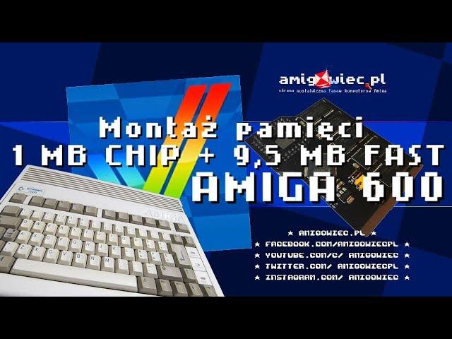 Montaż pamięci 1 MB CHIP i 9.5 MB FAST RAM | AMIGA 600