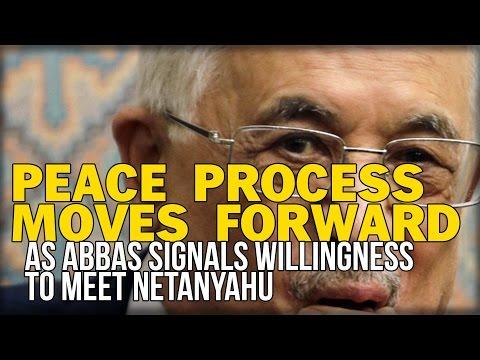 PEACE PROCESS MOVES FORWARD AS ABBAS SIGNALS WILLINGNESS TO MEET NETANYAHU