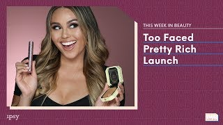 TOO FACED New Pretty Rich Collection | This Week in Beauty with ipsy 12/13
