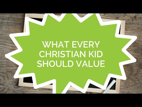 What Every Christian Kid Should Value