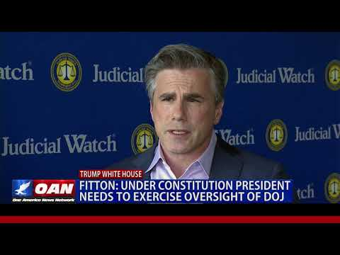 Fitton: Under Constitution President Needs to Exercise Oversight of DOJ