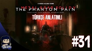 Metal Gear Solid V : Phantom Pain Türkçe Bölüm 31 : HUZUR İÇİNDE YATIN !
