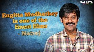 Engitta Modhathey Is One Of The Finest Films- Natraj