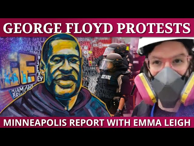 From On the Ground in Minneapolis: Who Is Escalating the George Floyd Protests? ft. Emma Leigh