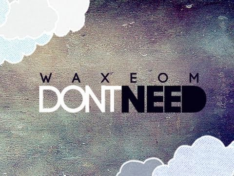 "WAX - ""DON'T NEED"""