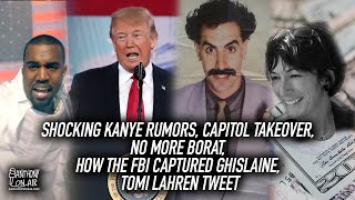 Shocking Kanye Rumors, Capitol Takeover, No More Borat, How The FBI Captured Ghislaine, Tomi Lahren